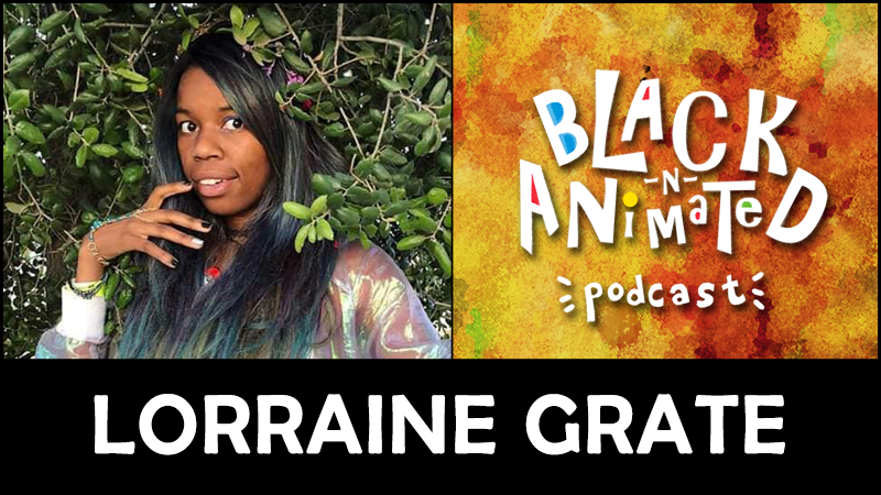 Lorraine Grate: Black N' Animated Podcast