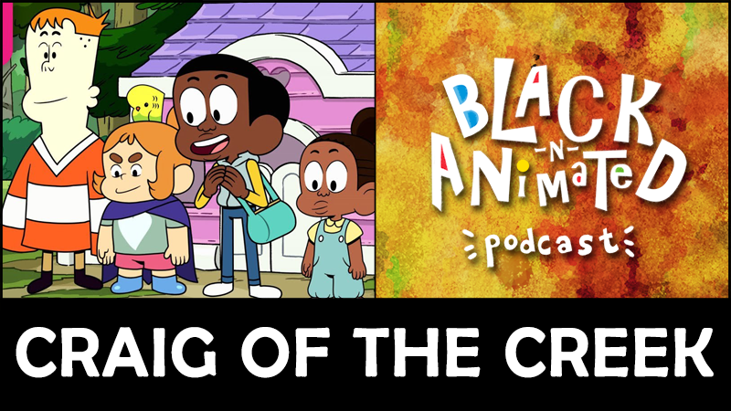 Craig of the Creek: Black N' Animated Podcast