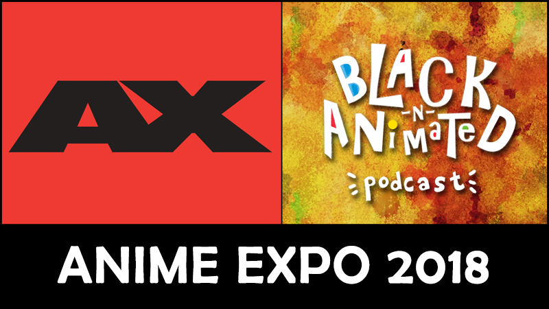 Anime Expo 2018: Black N' Animated Podcast