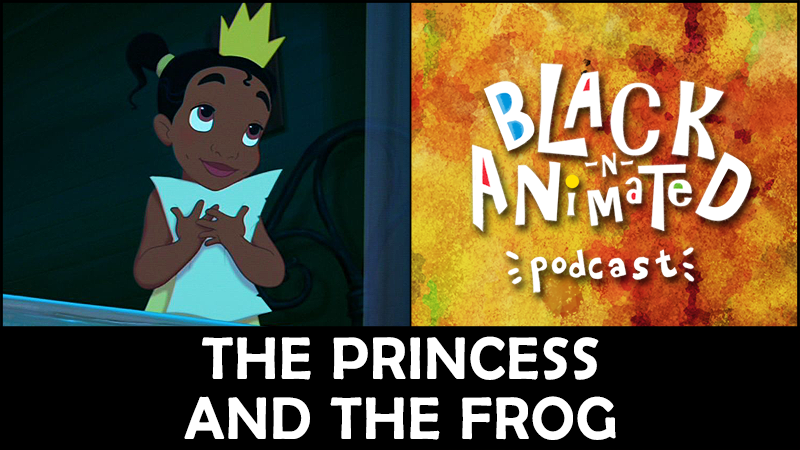 The Princess and the Frog: Black N' Animated Podcast
