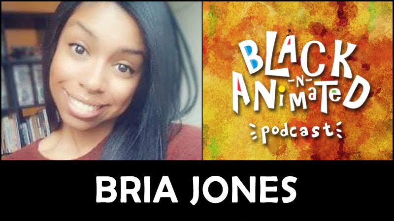 Bria Jones: Black N' Animated Podcast