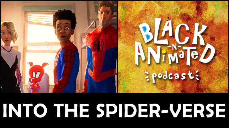 Spider-Man Into the Spider-Verse: Black N' Animated Podcast