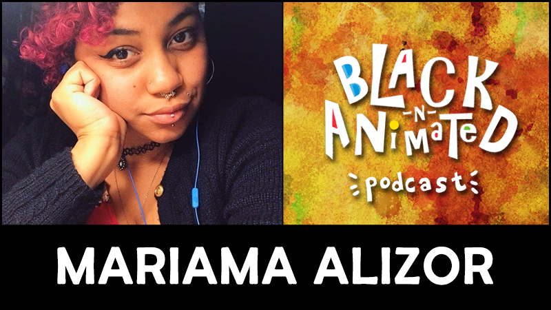 Mariama Alizor: Black N' Animated Podcast