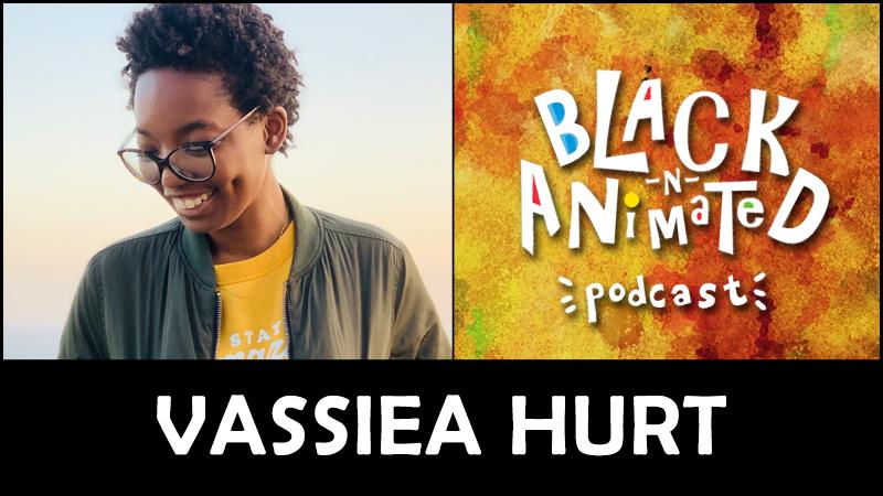 Vassiea Hurt: Black N' Animated Podcast