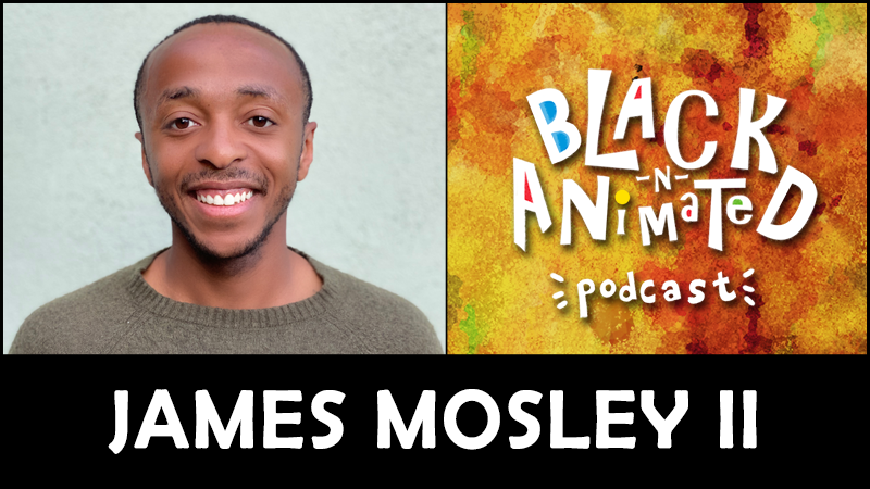 James Mosley II: Black N' Animated Podcast