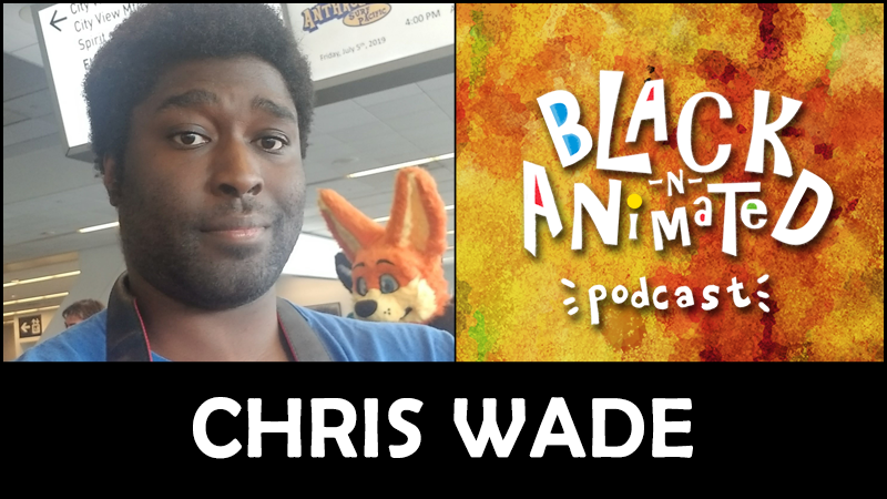 Chris Wade: Black N' Animated Podcast