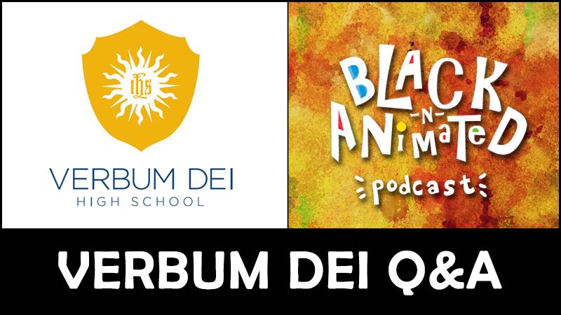 Verbum Dei Q&A: Black N' Animated Podcast