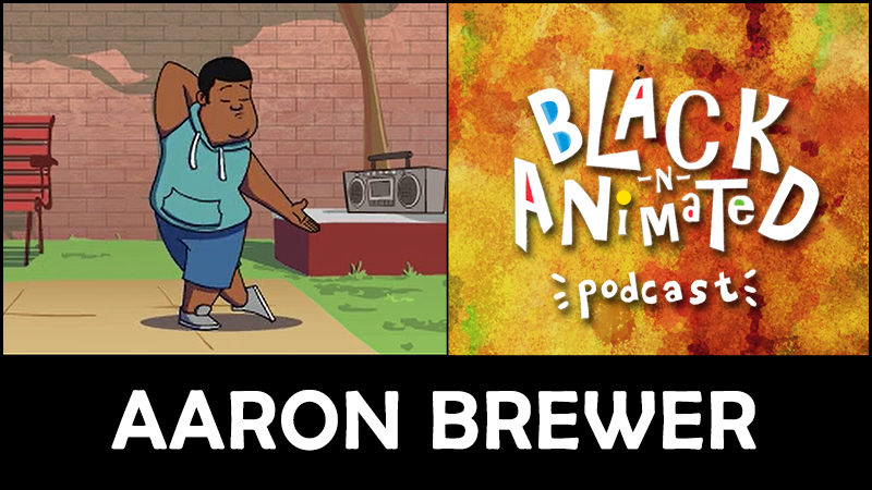 Aaron Brewer: Black N' Animated Podcast