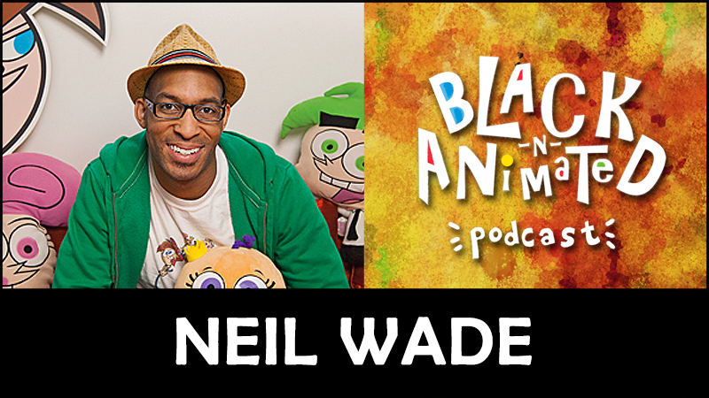 Neil Wade: Black N' Animated Podcast
