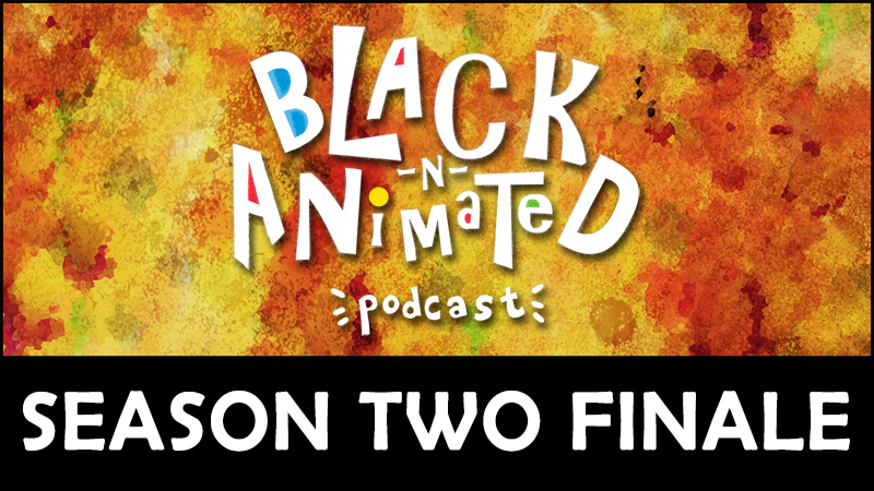 Season Two Finale: Black N' Animated Podcast